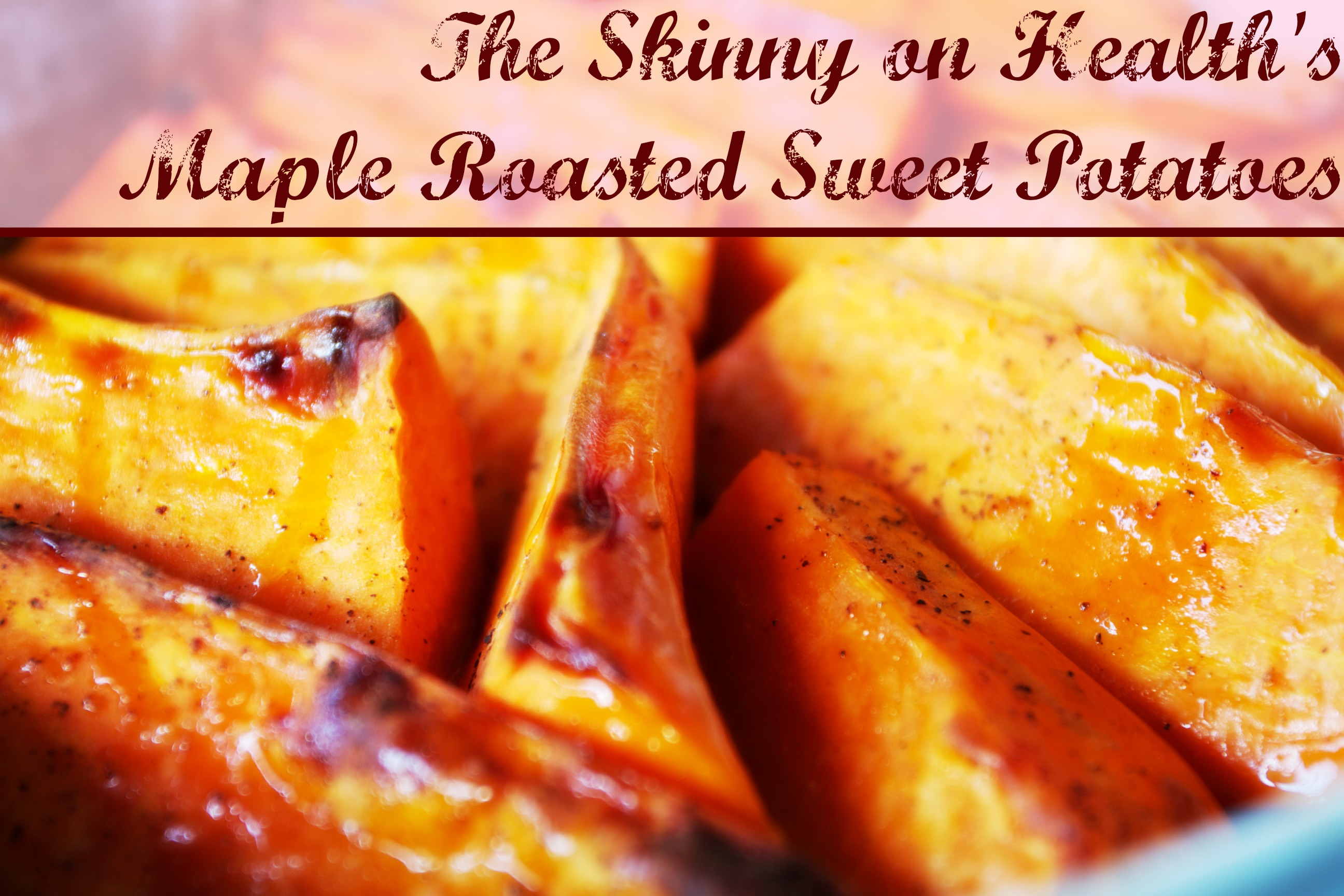 Maple Roasted Sweet Potatoes | The Skinny on Health